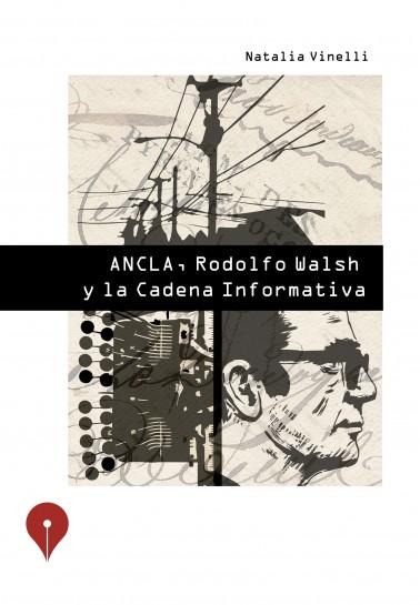 ANCLA, Rodolfo Walsh y la Cadena Informativa