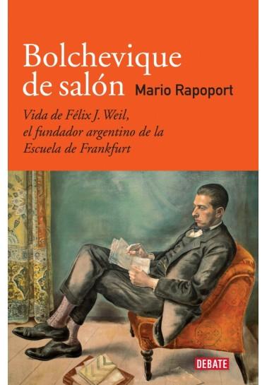 Bolchevique de salón. Vida de Félix J. Weil, el fundador argentino de la Escuela de Frankfurt