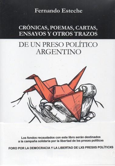 Crónicas, poemas, cartas, ensayos y otros trazos de un preso político argentino