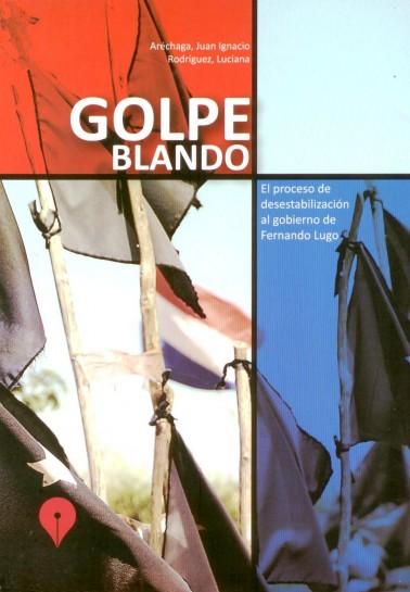 Golpe Blando, el proceso de desestabilización al gobierno de Fernando Lugo