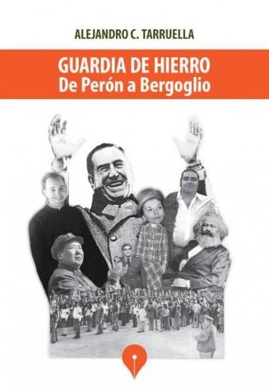 Guardia de Hierro. De Perón a Bergoglio