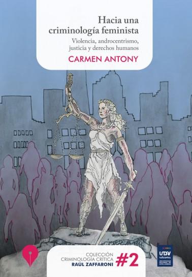 Hacia una criminología feminista. Violencia, androcentrismo, justicia y derechos humanos