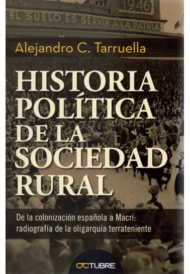 Historia política de la Sociedad Rural. De la colonización española a Macri: radiografía de la oligarquía terrateniente