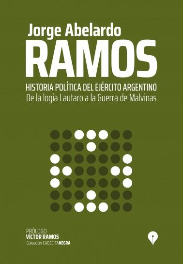 Historia política del ejército argentino. De la logia Lautaro a la Guerra de Malvinas