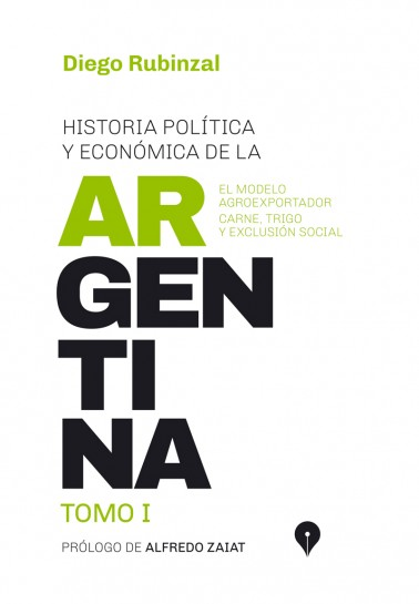 Historia política y económica de la Argentina. Tomo I. El modelo agroexportador, carne, trigo y exclusión social