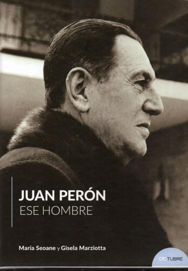 Juan Perón. Ese hombre