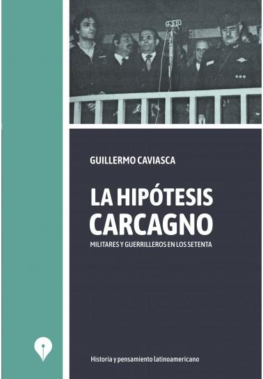 La hipótesis Carcagno. Militares y guerrilleros en los setentas