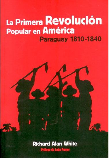 La primera revolución popular en América, Paraguay 1810-1840