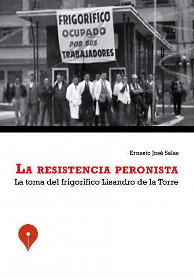 La resistencia peronista. La toma del frigorífico Lisandro de la Torre