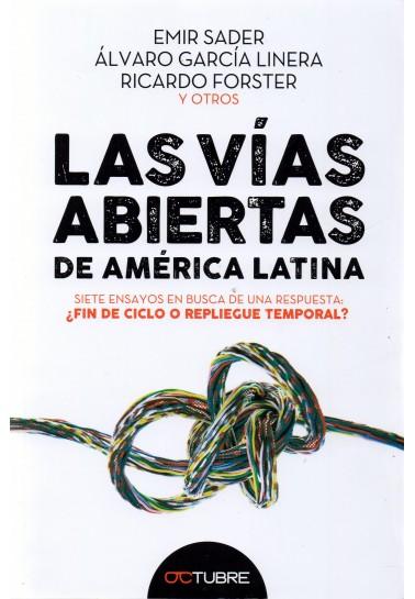 Las vías abiertas de América Latina Siete ensayos en busca de una respuesta: ¿fin de ciclo o repliegue temporal?