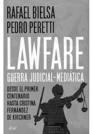 Lawfare: guerra judicial-mediática. Desde el primer centenario hasta Cristina Fernández de Kirchner