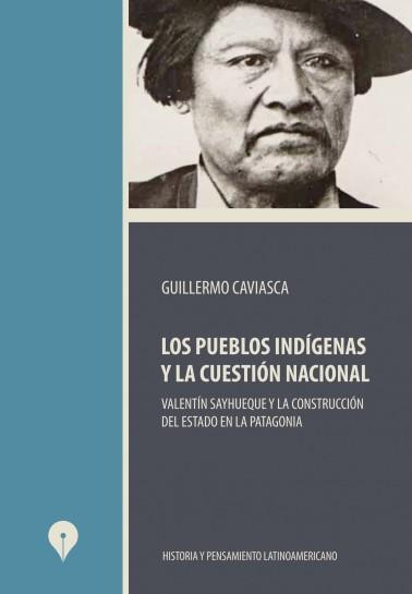 Los pueblos indígenas y la cuestión nacional. Valentín Sayhueque y la construcción del Estado en la Patagonia