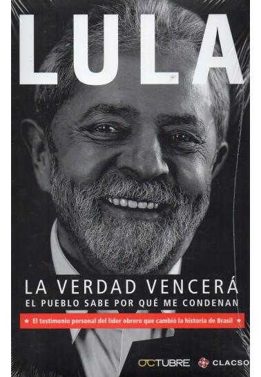 Lula. La verdad vencerá. El pueblo sabe por qué me condenan