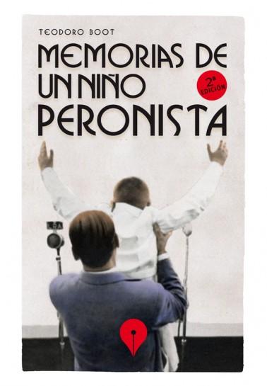 Memorias de un niño peronista. Segunda edición.
