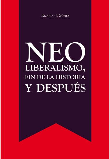 Neoliberalismo, fin de la historia y después