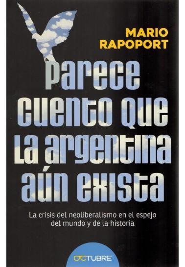Parece cuento que la Argentina aún exista. La crisis del neoliberalismo en el espejo del mundo y de la historia