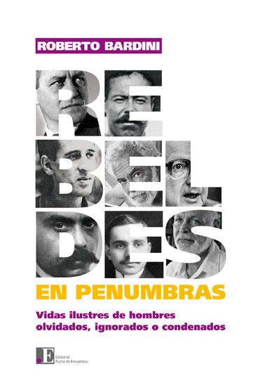 Rebeldes en penumbras - Vidas ilustres de hombres olvidados.