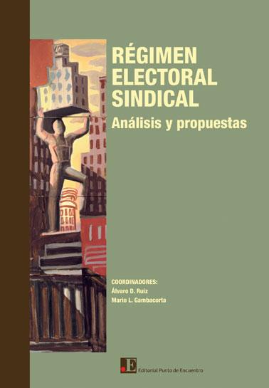 Régimen electoral sindical, análisis y propuestas