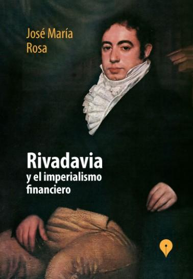 Rivadavia y el imperialismo financiero