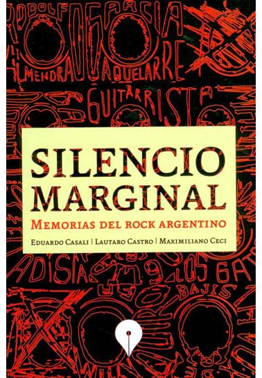 Silencio marginal: memorias del rock argentino