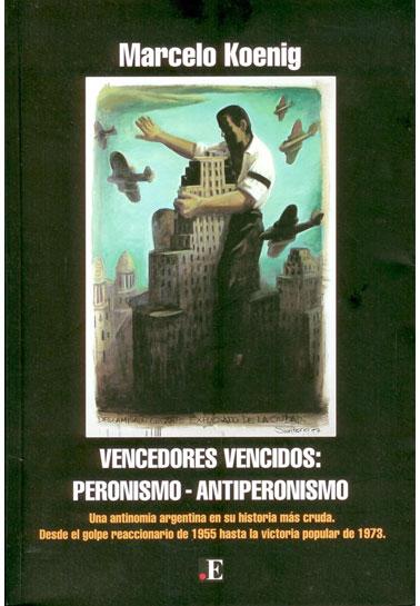 Vencedores vencidos: Peronismo y Antiperonismo