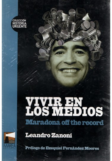 Vivir en los medios. Maradona off the record